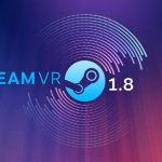 Valve Releases SteamVR 1.8 Update Which Comes with Major Improvements